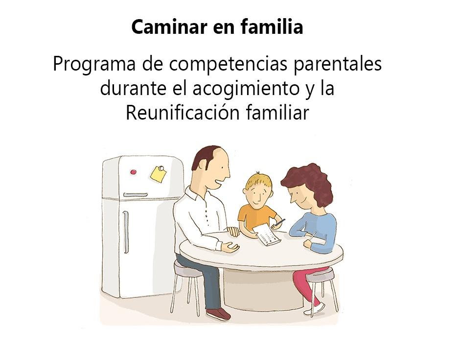 Caminar en familia: programa de competencias parentales durante el acogimiento y la reunificación familiar
